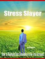 Stress Slayer - How to Maintain Your Resolution to Be Less Stressed - Jack Moore