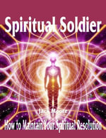 Spiritual Soldier - How to Maintain Your Spiritual Resolution - Jack Moore