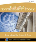 The Legal Environment Today : Business in Its Ethical, Regulatory, E-Commerce, and Global Setting - Roger LeRoy Miller