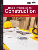 Residential Construction Academy : Basic Principles for Construction - Mark W. Huth