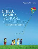 Child, Family, School, Community : Socialization and Support - Roberta M. Berns