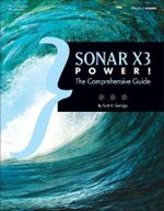 SONAR X3 Power! : the Comprehensive Guide - Scott R. Garrigus