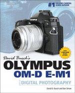 David Busch's Olympus OM-D E-M1 Guide to Digital Photography - David Busch