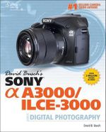 David Buschs Sony A3000/ilc-3000 Guide to Digital Photography - David Busch