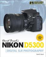 David Buschs Nikon D5300 Guide to Digital Slr Photography - David Busch
