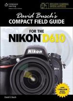 David Busch's Compact Field Guide for the Nikon D610 - David Busch