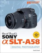 David Busch's Sony Alpha SLTt-A58 Guide to Digital Photography - David Busch