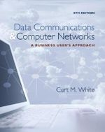 Data Communications and Computer Networks : A Business User's Approach - Curt M. White
