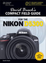 David Busch's Compact Field Guide for the Nikon D5300 - David Busch