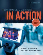 Criminal Justice in Action : The Core - Larry K. Gaines