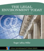 The Legal Environment Today : Business in Its Ethical, Regulatory, E-Commerce, and Global Setting - Roger Miller