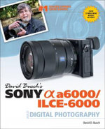 David Busch's Sony Alpha NEX-6 Guide to Digital Photography - David Busch