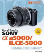 David Busch's Sony Alpha Nex-5t/5r/3n Guide to Digital Photo - David D Busch
