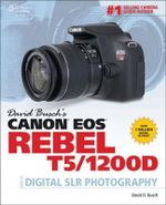 David Busch's Canon EOS Rebel T5/1200d Guide to Digital SLR Photography - David Busch