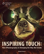 Inspiring Touch : How Iphoneography is Changing the Way We Create - Michael Clawson