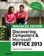 Enhanced Discovering Computers & Microsoft Office 2013 : A Combined Fundamental Approach - Misty Vermaat