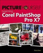 Picture Yourself Learning Corel Paintshop Pro X7 - Diane Koers
