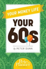 Your Money Life : Your 60s - Peter Dunn