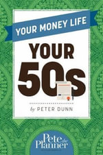 Your Money Life : Your 50s - Peter Dunn