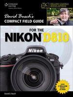 David Busch's Compact Field Guide for the Nikon D810 : David Busch's Digital Photography Guides - David Busch