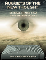 Nuggets of the New Thought : Several Things That Have Helped People (Illustrated) - William Walker Atkinson