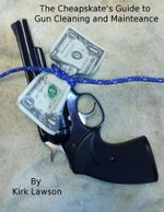 The Cheapskate's Guide to Gun Cleaning and Maintenance - Kirk Lawson