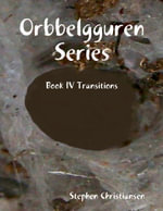 Orbbelgguren Series : Book IV Transitions - Stephen Christiansen