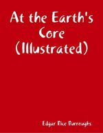 At the Earth's Core (Illustrated) - Edgar Rice Burroughs