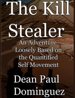 The Kill Stealer : An Adventure Loosely Based on the Quantified Self Movement - Dean Paul Dominguez