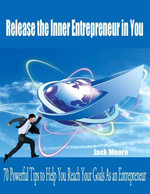 Release the Inner Entrepreneur in You - 70 Powerful Tips to Help You Reach Your Goals as an Entrepreneur - Jack Moore