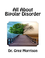 All About Bipolar Disorder - Dr. Greg Morrison