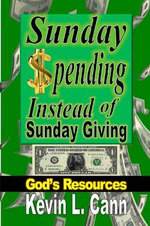 Sunday Spending Instead of Sunday Giving : God's Resources - Kevin L Cann