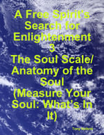 A Free Spirit's Search for Enlightenment 3 : The Soul Scale/ Anatomy of the Soul (Measure Your Soul: What's in It) - Tony Kelbrat