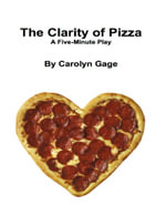 The Clarity of Pizza : A Five - Minute Play - Carolyn Gage
