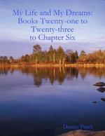 My Life and Dreams Books : Twenty One to Twenty Three to Chapter Six - Denise Pinch