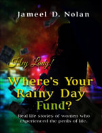 Hey Lady! Where's Your Rainy Day Fund? - Author Jameel D. Nolan