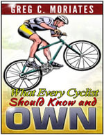 What Every Cyclist Should Know and Own - Greg Moriates