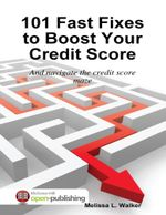 101 Fast Fixes to Boost Your Credit Score : And Navigate the Credit Score Maze - Melissa L. Walker