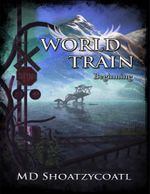 World Train : Beginning - MD Shoatzycoatl