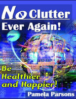 No Clutter Ever Again! - Be Healthier and Happier! - Pamela Parsons