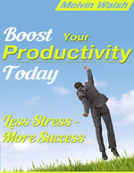 Boost Your Productivity Today - Less Stress - More Success - Melvin Walsh
