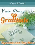 Your Diary of Gratitude - Appreciate Each Day More! - Angie Plunkett