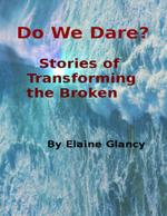 Do We Dare? - Stories of Transforming the Broken - Elaine Glancy