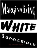 Marginalizing White Supremacy. - Stuart Knight