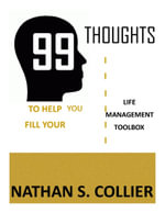 99 Thoughts to Help You Fill Your Life Management Tool Box - Nathan S. Collier