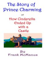 The Story of Prince Charming, or How Cinderella Ended Up With a Castle - Frank McManus