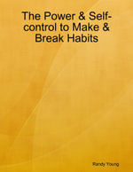 The Power & Self-control to Make & Break Habits - Randy Young