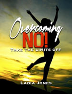 Overcoming No! - Ladia Jones