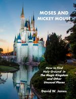 Moses and Mickey Mouse - David W., Dr Jones