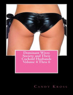 Dominant Wives Society and Their Cuckold Husbands Volume 4 Thru 6 - Candy Kross
